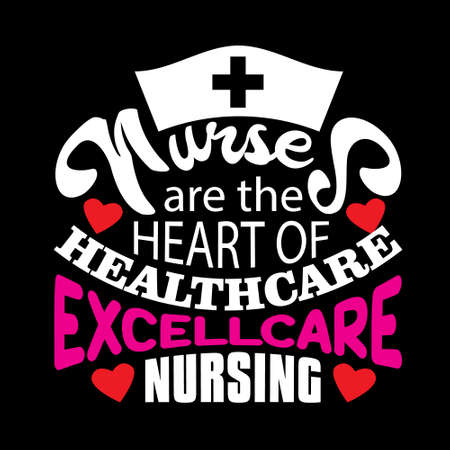 Nurse Quotes and Slogan good for T-Shirt. Nurses Are The Heart of Healtcare Exellcare Nursing.