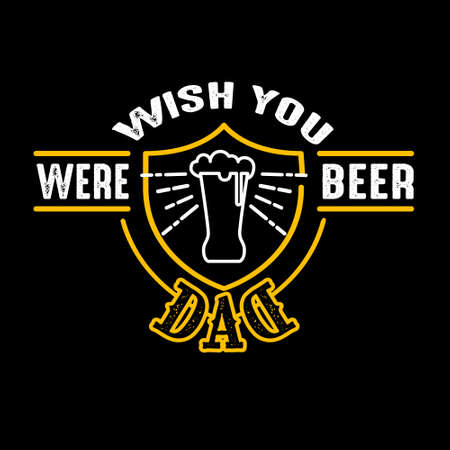 Wish you were beer dad. Fathers Day Quotes good for Cricut and Print Design