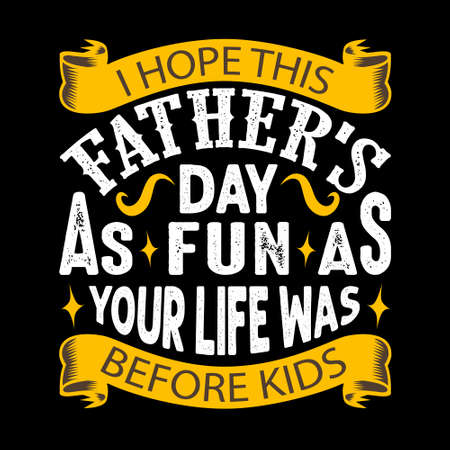 I hope this Father's Day as fun as your live was before kids. Fathers Day Quotes good for Cricut and Print Design Vectores