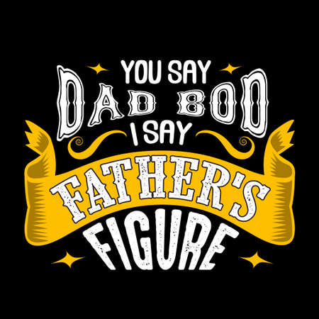 You say Dad bod i say Father's Figure. Fathers Day Quotes good for Cricut and Print Design