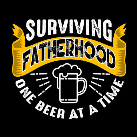 Surviving Fatherhood one beer at a time. Fathers Day Quotes good for Cricut and Print Design