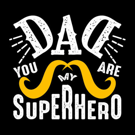 Dad you are my superhero. Fathers Day Quotes good for Cricut and Print Design