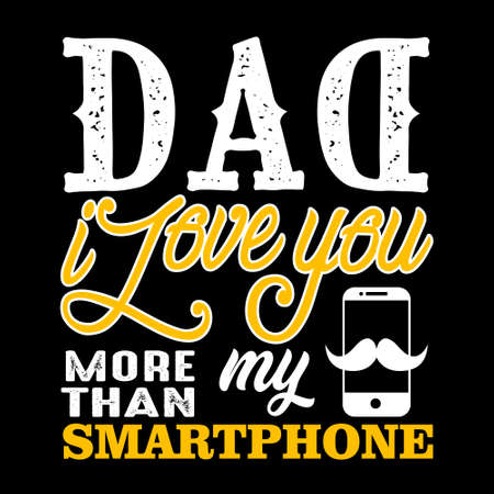 Dad I love you more than my smart phone. Fathers Day Quotes good for Cricut and Print Design Vectores