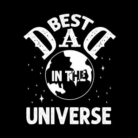 Best Dad in the universe. Fathers Day Quotes good for Cricut and Print Design