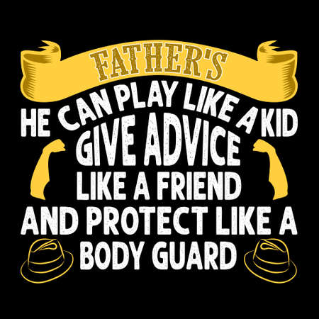 Father's he can play like a kid give advice like a friend and protect like a body guard. Fathers Day Quotes
