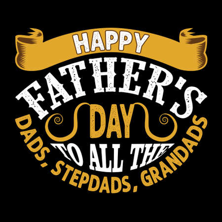 Happy Father's Day To All The Dads, Step dads, Grandads. Fathers Day Quotes good for Cricut and Print Design