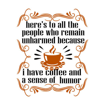 Coffee Quote and Saying. here s to all the people who remain