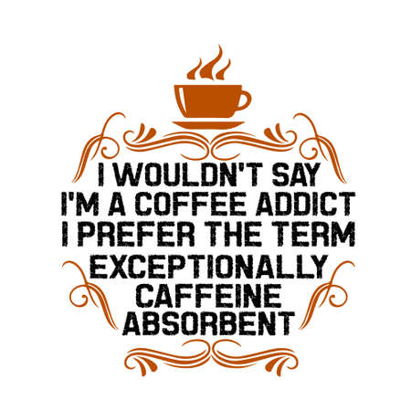 Coffee Quote and Saying. I would not say I m a coffee