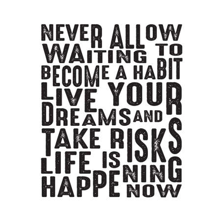 Success Quote. Never allow waiting to become a habit live your dreams and take risks life is happening now.