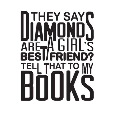 Friendship Quote and saying. They say diamonds are a girl s best friend tell that to my books.