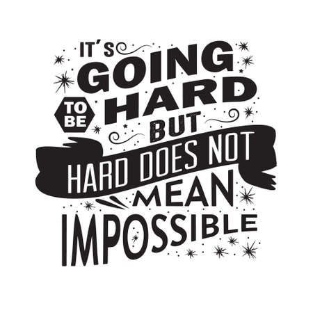 Success Quote. It s going to be hard but hard does not mean impossible.