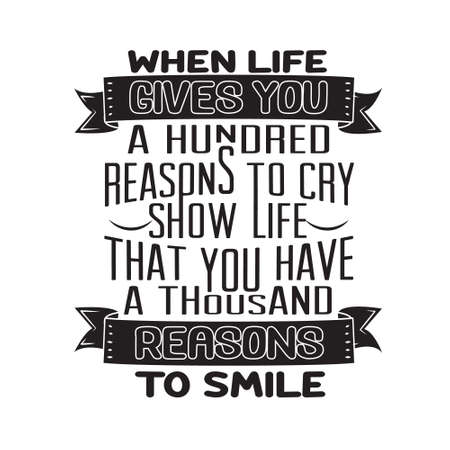 Success Quote. When life gives you a hundred reasons to cry show life that you have a thousand reasons to smile