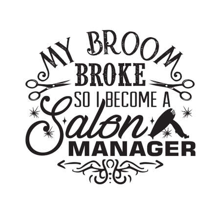 Salon Quote and Saying. My broom broke so I become a salon manager