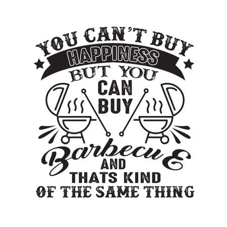 You can t buy Happiness But you can buy Barbeque And that is kind of the same thing