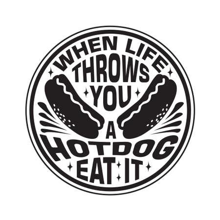 Hotdog Quote. When life throws you a hotdog eat it