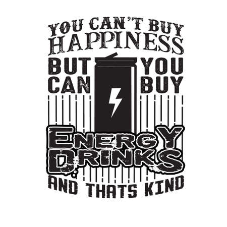 You can t buy Happiness But you can buy energy drink And that is kind of the same thing 일러스트