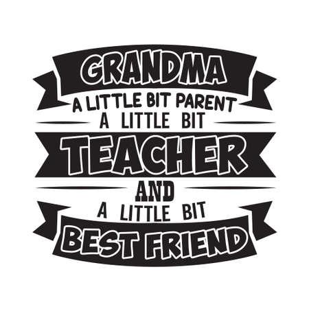 Teacher Quote and Saying. Grandma a little bit parent a little bit teacher