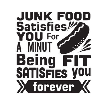 Hotdog Quote. Junk food satisfies you for a minute.