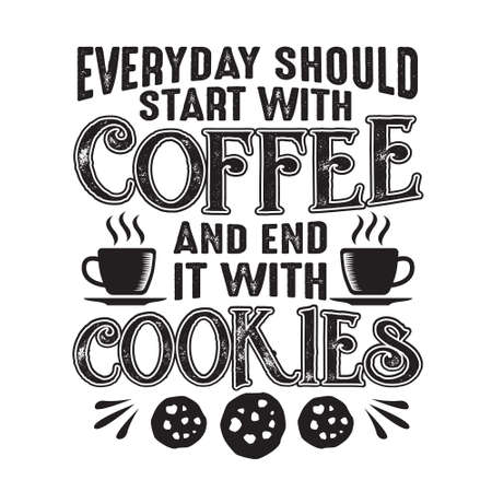 Coffee Quote. Everyday should start with coffee and end it with cookies
