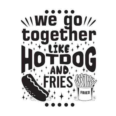 Hotdog Quote. We go together like hotdog.