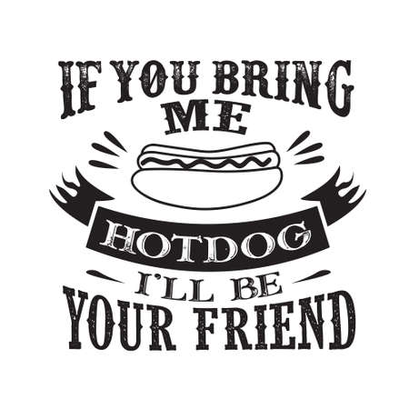 Food and drink Quote. If you bring me hotdog I ll be your friend