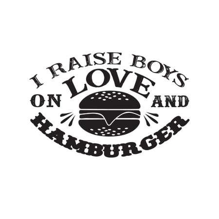 I raises Boys on Love and Hamburger. Food and Drink Quote and Saying Ilustração