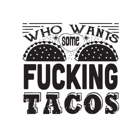 Taco Quote. Who wants some fucking tacos.
