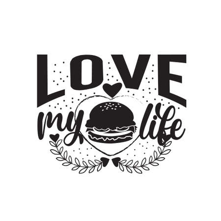 Burger Quote and saying. Love of my life.