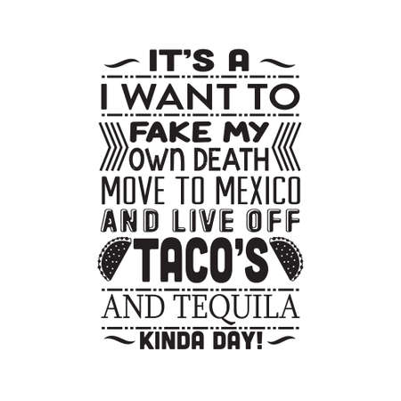 Taco Quote. It s a I want to fake my own death move to mexico. Ilustração