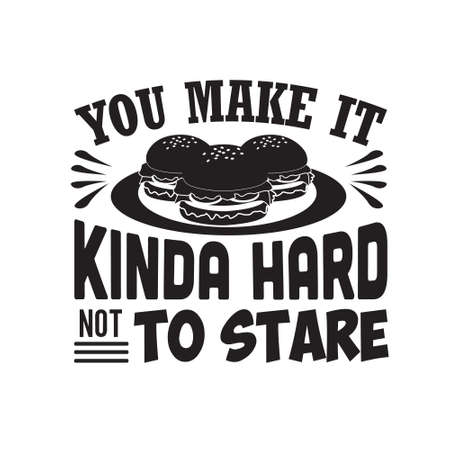 Burger Quote. You make it kinda hard not to stare. 일러스트
