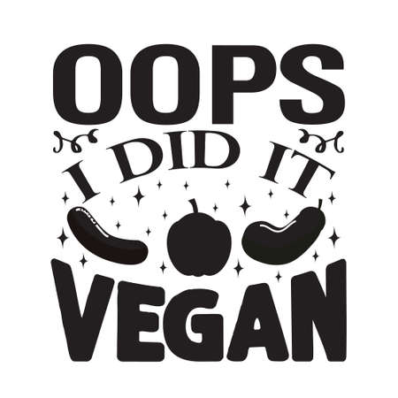 Vegan quote and saying. Oops I did it vegan Ilustração