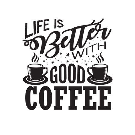 Coffee Quote. Life better with good coffee.