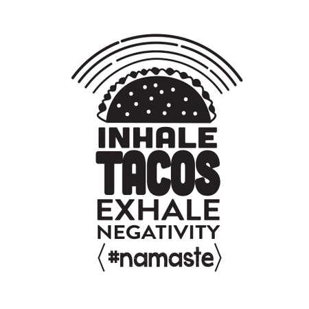 Taco Quote. Inhale tacos exhale negativity