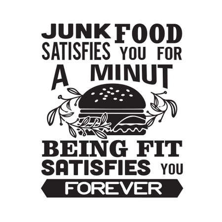 Burger Quote. Junk food satisfies you for a minute.