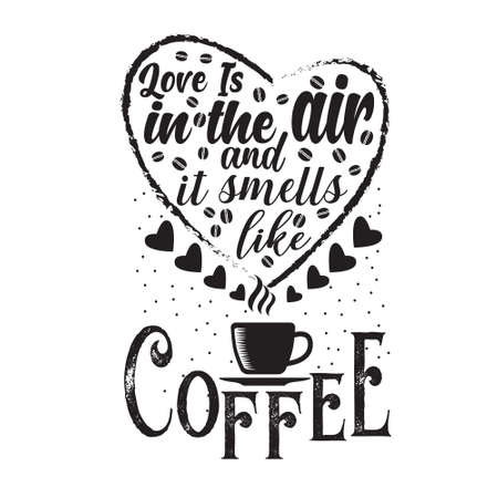Coffee Quote. Love is in the air and it smells like coffee.