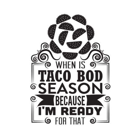 Tacos Quote. When is taco bod season because I m ready for that.
