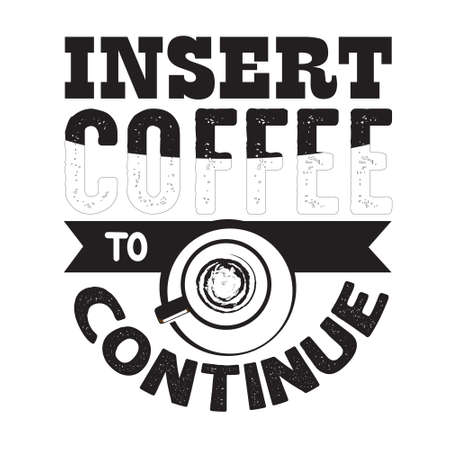 Coffee Quote and saying. Insert coffee to continue