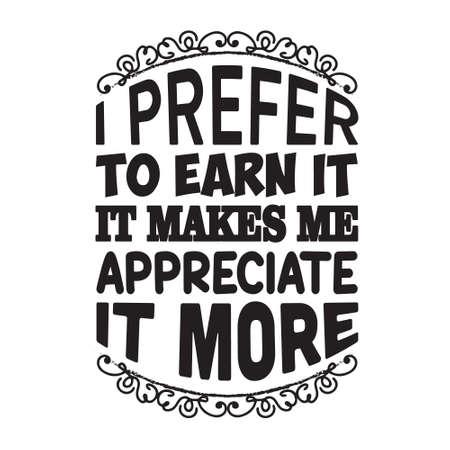 Motivation Slogan and Quote. I prefer to earn it, it makes me appreciate it more Vettoriali