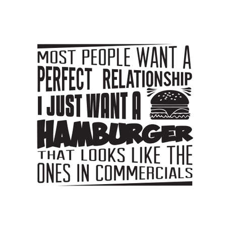 Burger Quote. most people want a perfect relationship.