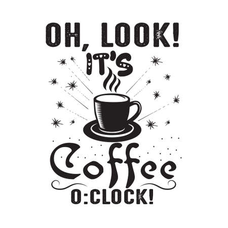 Coffee Quote. Oh, look it s coffee o clock.