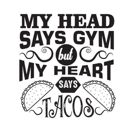 Taco Quote. My head says gym but my heart says tacos. Ilustração