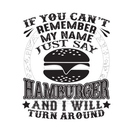 If you can t remember my name just say Hamburger and I will turn around. Food and drink quote