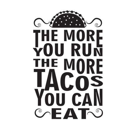 Taco Quote. The more you run the more tacos you can eat. Ilustração