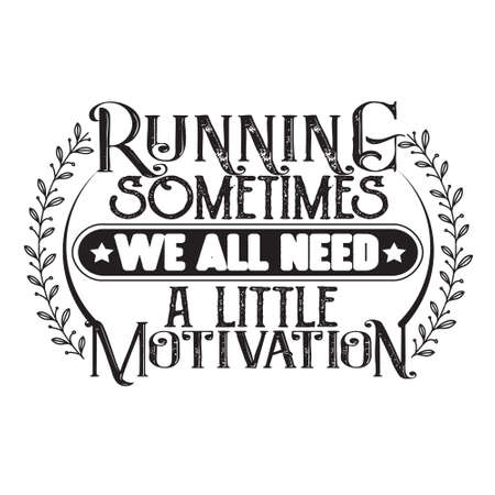 Business Quote.Running sometimes we all need a little motivation