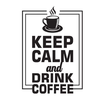 Coffee Quote. Keep calm and drink coffee.