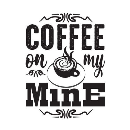 Coffee Quote and saying. Coffee on my mine