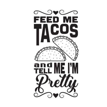 Taco Quote. Feed me tacos and tell me I am pretty. Ilustração