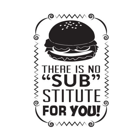 Burger Quote. There is no substitute for you.