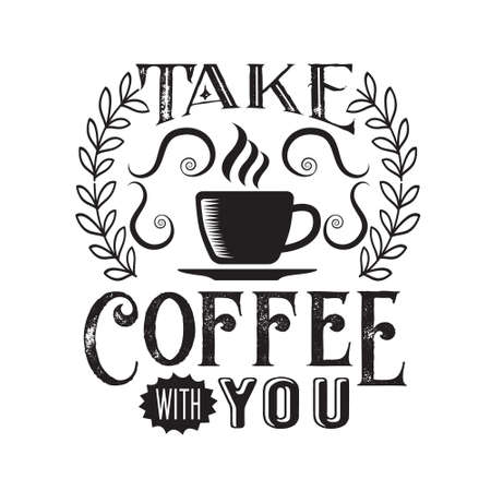 Coffee Quote. take coffee with you