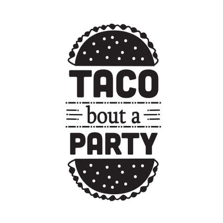 Taco Quote. Taco bout a party